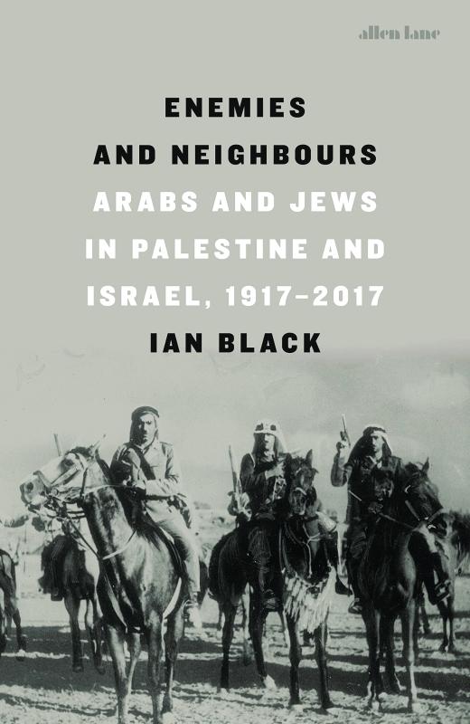 أعداء وجيران: العرب واليهود في فلسطين وإسرائيل، 1917-2017